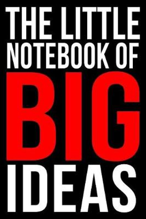 THE LITTLE NOTEBOOK OF BIG IDEAS | A Motivational Journal For Entrepreneurs: College-Ruled Blank Medium Lined Note Book With Quotes To Inspire Happiness and Success On Each Page