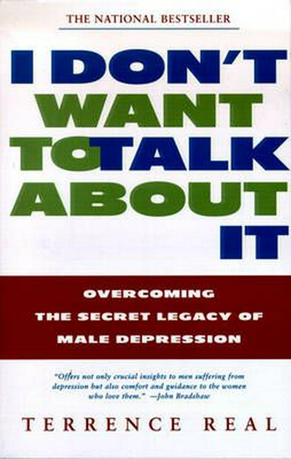 I Don't Want to Talk about It: Overcoming the Secret Legacy of Male Depression by Terrence Real, ISBN: 9780684835396