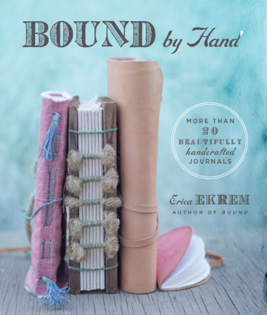 Bound by Hand: Over 20 Beautifully Handcrafted Journals