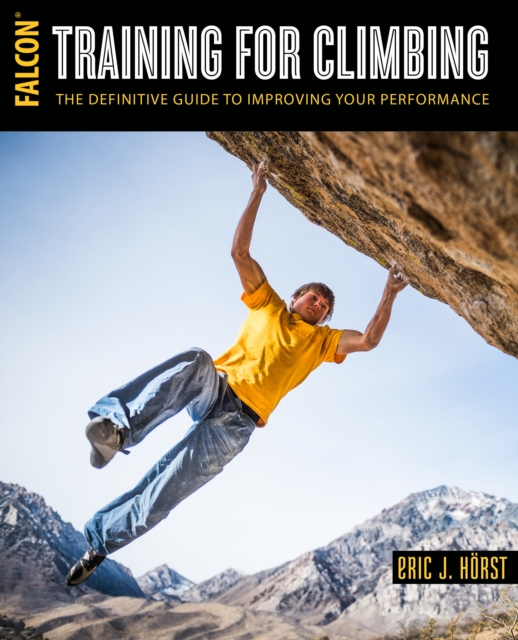 Training for ClimbingThe Definitive Guide to Improving Your Performance