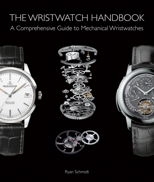 The Wristwatch HandbookA Comprehensive Guide to Mechanical Wristwatches