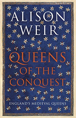 Queens of the Conquest: England's Medieval Queens by Alison Weir, ISBN: 9781910702086
