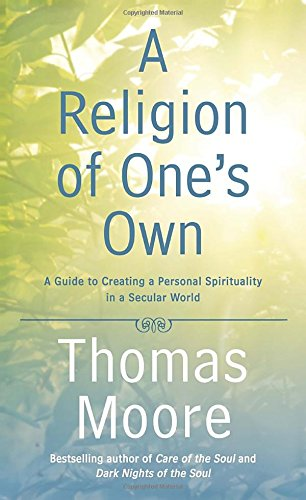 A Religion of One's Own by Thomas Moore, ISBN: 9781592408290