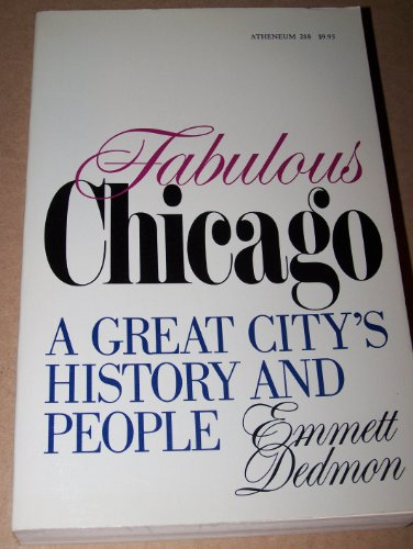 Fabulous Chicago : A Great City's History and People by Emmett Dedmon, ISBN: 9780689706394