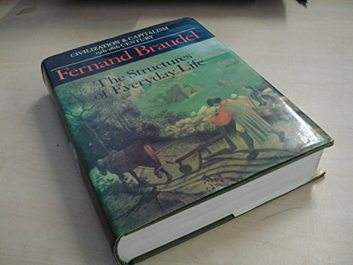 Civilization and Capitalism, 15th-18th Century: Structures of Everyday Life v. 1 by Fernand Braudel, ISBN: 9780002163033