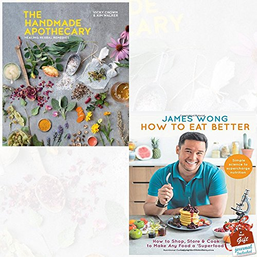 Handmade Apothecary and How to Eat Better 2 Books Bundle Collection With Gift Journal - Healing herbal remedies, How to Shop, Store & Cook to Make Any Food a Superfood