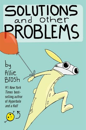 Solutions and Other Problems by Allie Brosh, ISBN: 9780224101288