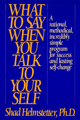 What to Say When You Talk to Yourself [Hardcover] by Helmstetter, Shad