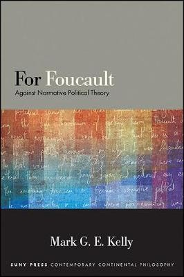 For Foucault: Against Normative Political Theory (SUNY series in Contemporary Continental Philosophy)