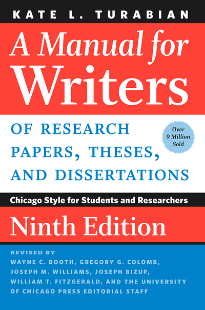 A Manual for Writers of Research Papers, Theses, and Dissertations, Ninth Edition: Chicago Style for Students and Researchers (Chicago Guides to Writing, Editing, and Publishing) by Kate Turabian, ISBN: 9780226430577