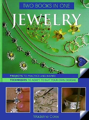 Jewelry Two Books In One: Projects to Practice & Inspire * Techniques to Adapt to Suit Your Own Designs