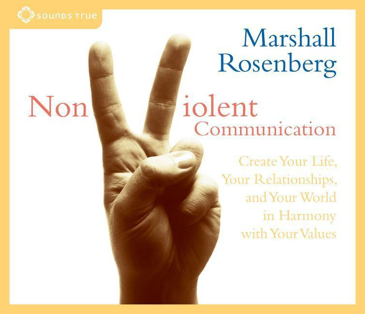 Nonviolent Communication: Create Your Life, Your Relationships, and Your World in Harmony with Your Values by Marshall B. Rosenberg, ISBN: 9781591791706