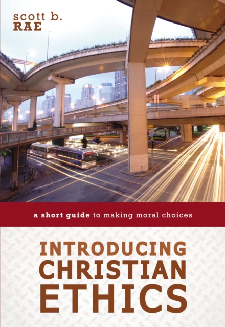 Introducing Christian EthicsA Short Guide to Making Moral Choices