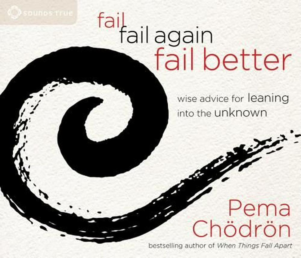 Fail, Fail Again, Fail Better: Wise Advice for Leaning into the Unknown by Pema Chodron, ISBN: 9781622035458