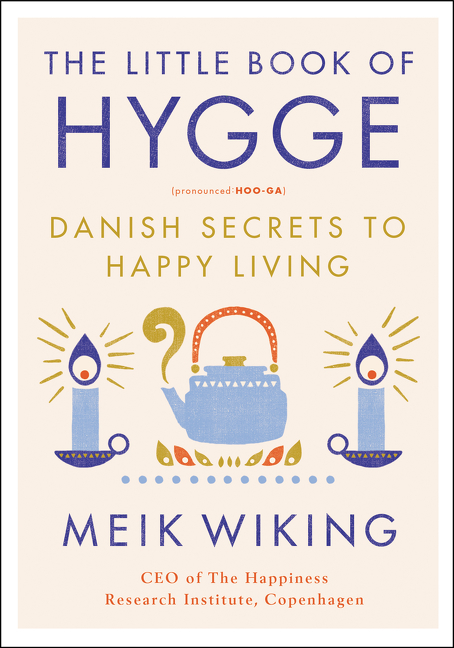 The Little Book of Hygge: The Danish Way to Live Well by Meik Wiking, ISBN: 9780062658807