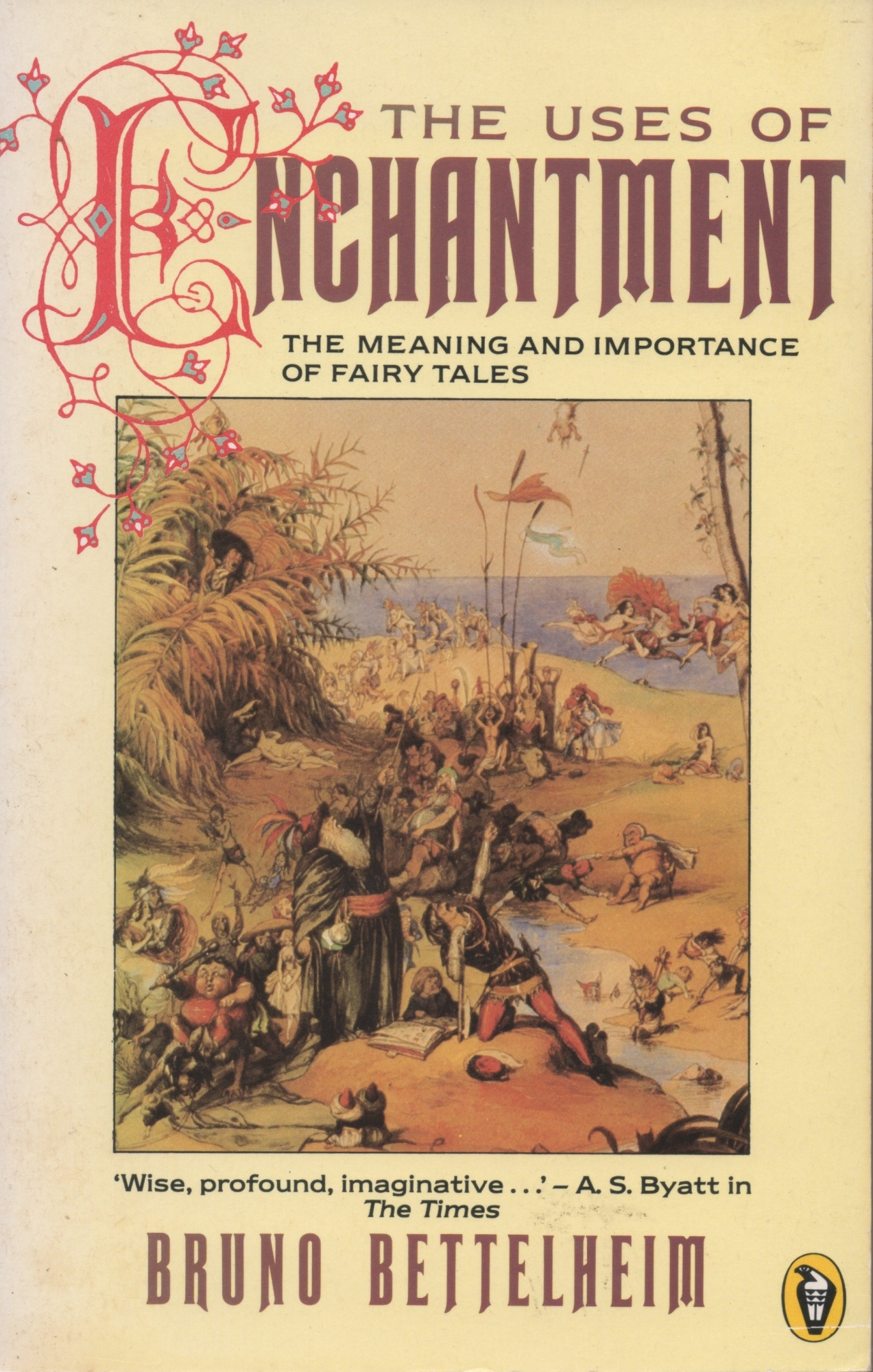 The Uses of Enchantment: Meaning and Importance of Fairy Tales (Peregrine Books)