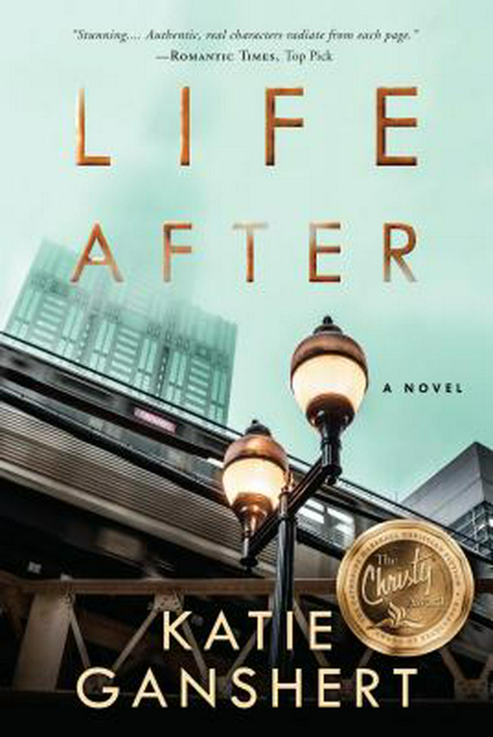 Life After by Katie Ganshert, ISBN: 9781601429025