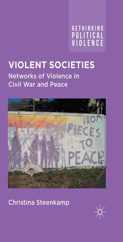 Violent Societies 2014Networks of Violence in Civil War and Peace by Christina Steenkamp, ISBN: 9781349322947