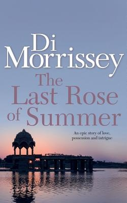The Last Rose of Summer by Di Morrissey, ISBN: 9781250053435