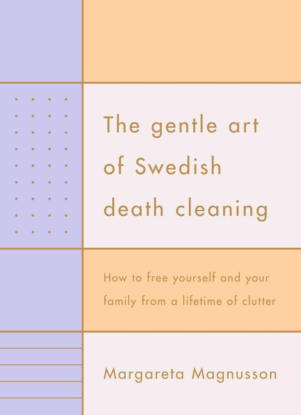 The Gentle Art of Swedish Death Cleaning by Margareta Magnusson, ISBN: 9781925322330