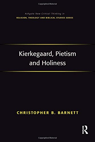 Kierkegaard, Pietism and HolinessAshgate New Critical Thinking in Religion, Theo...