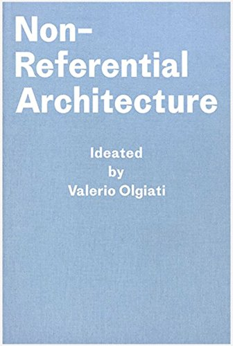 Non-Referential Architecture: Ideated by Valerio Olgiati - Written by Markus Breitschmid by Valerio Olgiati, ISBN: 9783906313191