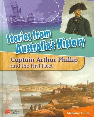 Stories from Australia's History: Capt Arthur Phillip and the First Fleet by Melanie Guile, ISBN: 9781420269048