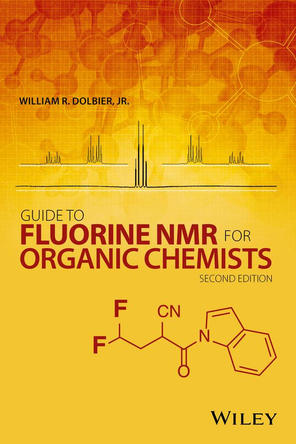 Guide to Fluorine NMR for Organic Chemists by William R. Dolbier Jr., ISBN: 9781118831090