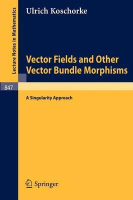 Vector Fields and Other Vector Bundle Morphisms - A Singularity Approach (Lecture Notes in Mathematics)