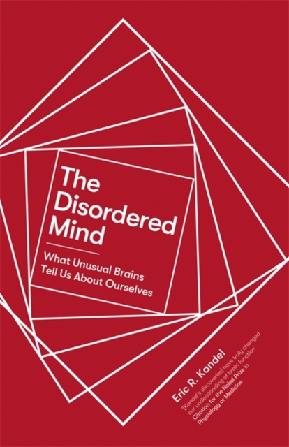 The Disordered Mind: What Unusual Minds Tell Us About Ourselves