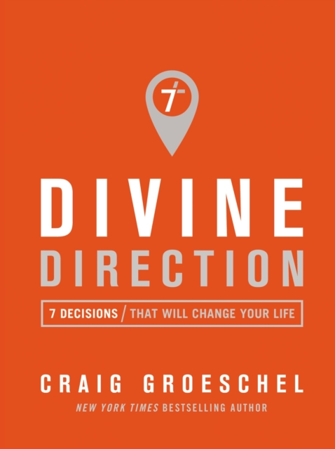 Divine Direction7 Decisions That Will Change Your Life by Craig Groeschel, ISBN: 9780310343073