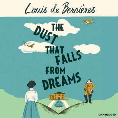 The Dust that Falls from Dreams by Louis de Bernieres, ISBN: 9781846574207