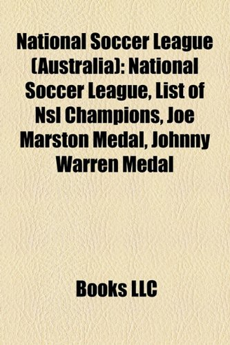 National Soccer League (Australia): National Soccer League, List of Nsl Champions, Joe Marston Medal, Johnny Warren Medal by Books Llc, ISBN: 9781157203582