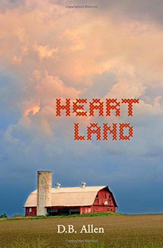 Heart Land: Love and Loss in the Heart of America by D B Allen, ISBN: 9780992392840
