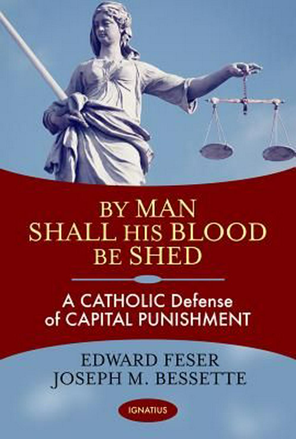 By Man Shall His Blood Be Shed: A Catholic Defense of the Death Penalty