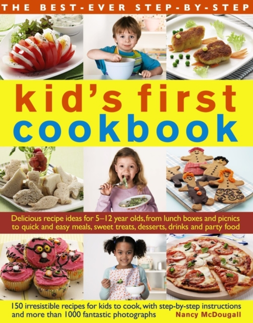 Kid's First Cookbook: Delicious Recipe Ideas for 5-12 Year Olds, from Lunch Boxes and Picnics to Quick and Easy Meals, Teatime Treats, Desserts, Drinks and Party Food