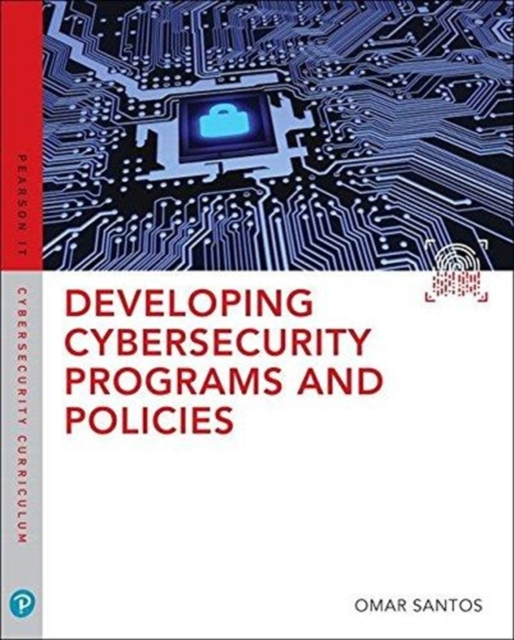 Developing Cybersecurity Programs and Policies (Pearson It Cybersecurity Curriculum)