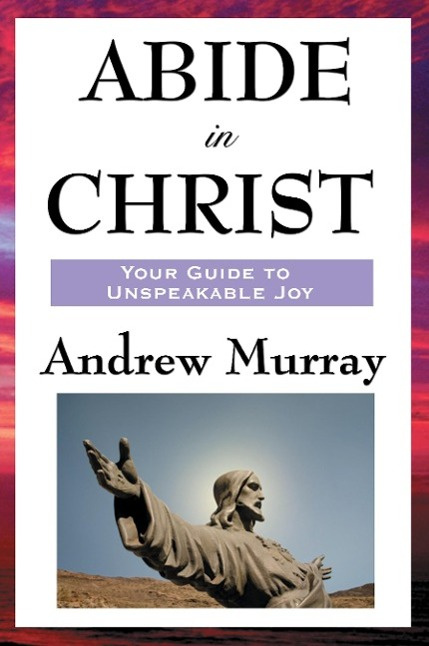 Abide in Christ by Andrew Murray, ISBN: 9781604593082
