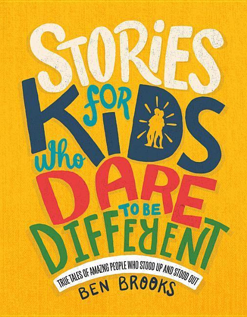 Stories for Kids Who Dare to Be Different by Ben Brooks, ISBN: 9780762468553