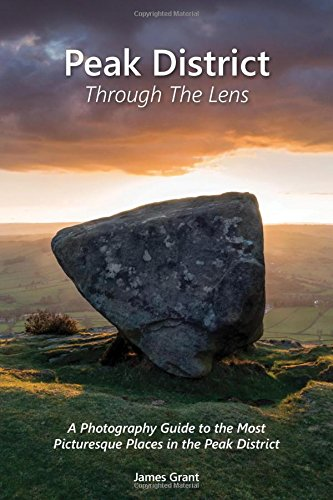 Peak District Through the Lens by James Grant, ISBN: 9780993315602