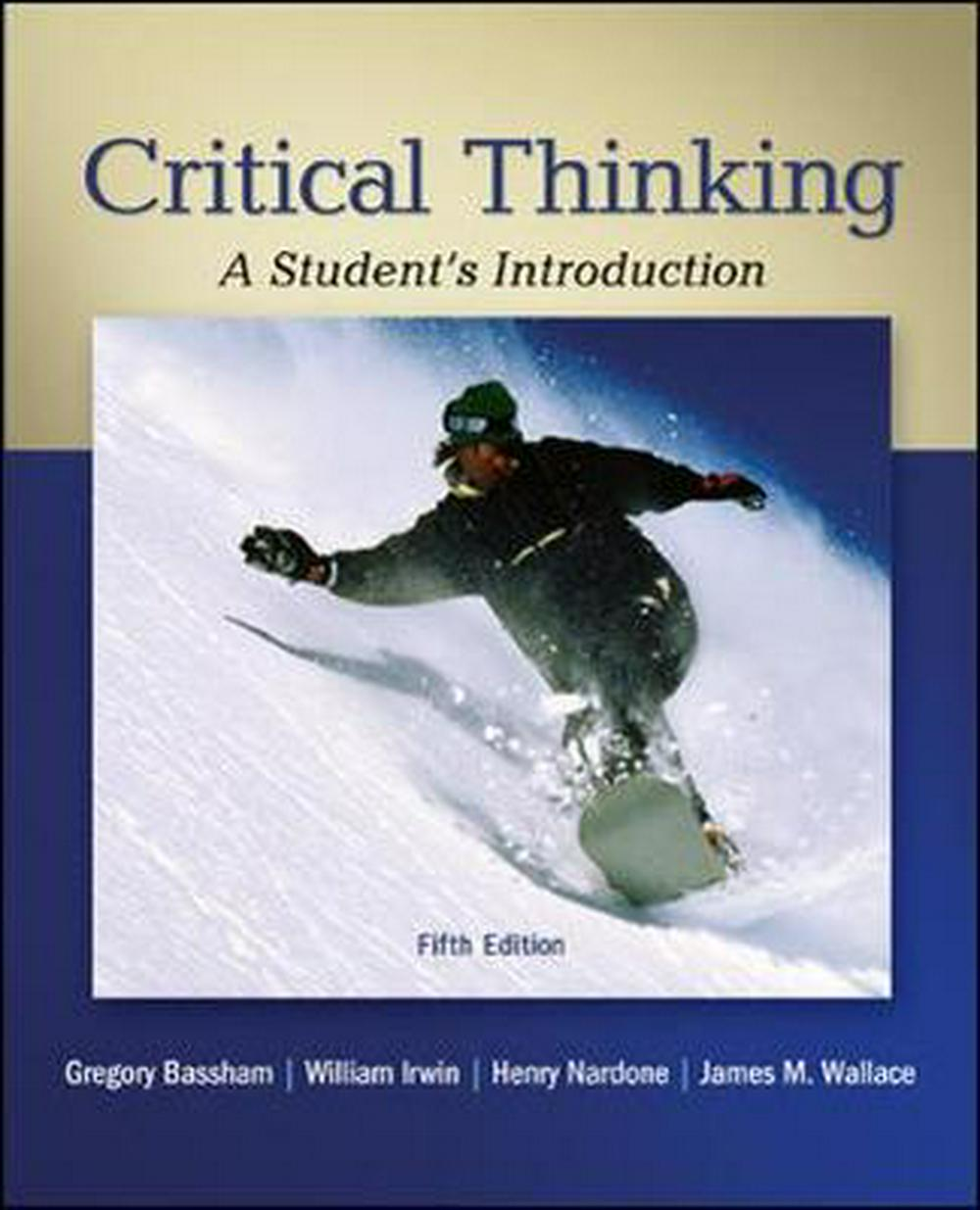 Critical Thinking: A Student's Introduction by Gregory Bassham, ISBN: 9780078038310