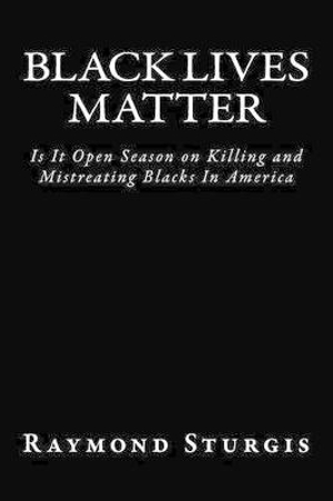Black Lives MatterIs It Open Season on Killing and Mistreating Bl...