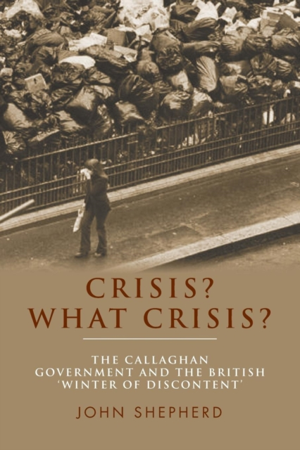 Crisis? What Crisis?The Callaghan Government and the British 'Winte... by Professor of Modern British History John Shepherd, ISBN: 9781784991159