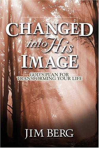Changed Into His Image by Jim Berg, ISBN: 9781579242053