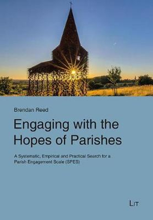 Engaging with the Hopes of Parishes: A Systematic, Empirical and Practical Search for a Parish Engagement Scale (Spes) (Christian Religious Education and School Identity)