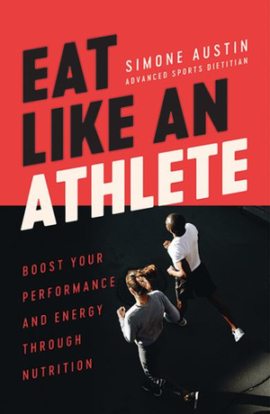 Eat Like an Athlete: Boost your energy and performance through nutrition by Simone Austin, ISBN: 9781743794685