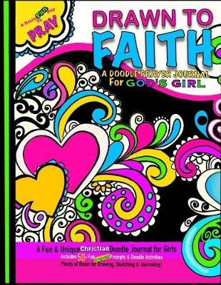 Drawn to Faith; A Doodle Prayer Journal for God's Girl: Doodle Prayer Journal for Girls; Includes Prayer Prompts, Doodle Activities, Coloring Designs ... Art Journal; Christian Journal for Girls by Christian Journals, ISBN: 9781974688227