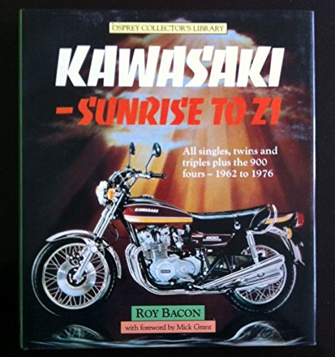 Kawasaki Sunrise to Z1 All Singles, Twins, and Triples Plus the 900 Fours 1962 to 1976