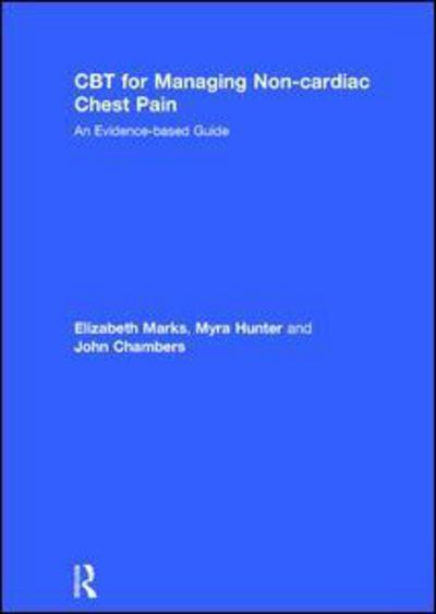 CBT for Managing Non-Cardiac Chest PainAn Evidence-Based Guide by Elizabeth Marks,Myra Hunter,John Chambers, ISBN: 9781138119000