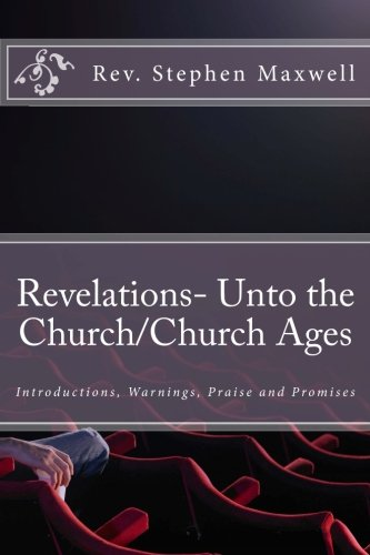 Revelation-Unto the Church/Church Ages: Introductions, Warnings, Praise and Promises